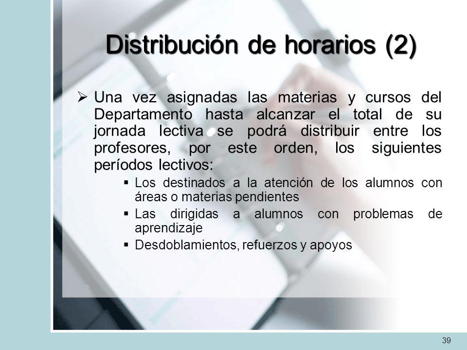 Distribución de horarios (2) Una vez asignadas las materias y cursos del Departamento hasta alcanzar el total de su jornada lectiva se podrá distribui