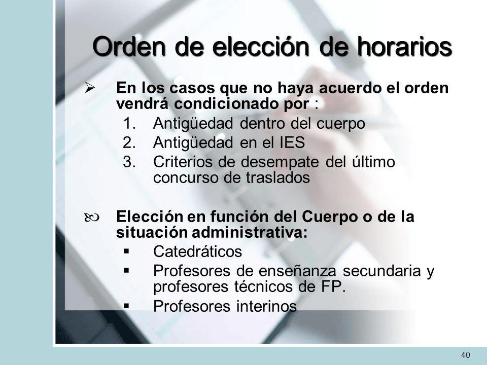 Orden de elección de horarios En los casos que no haya acuerdo el orden vendrá condicionado por : 1.Antigüedad dentro del cuerpo 2.Antigüedad en el IE