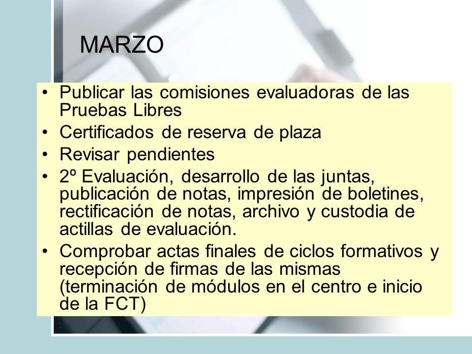 MARZO Publicar las comisiones evaluadoras de las Pruebas Libres Certificados de reserva de plaza Revisar pendientes 2º Evaluación, desarrollo de las j