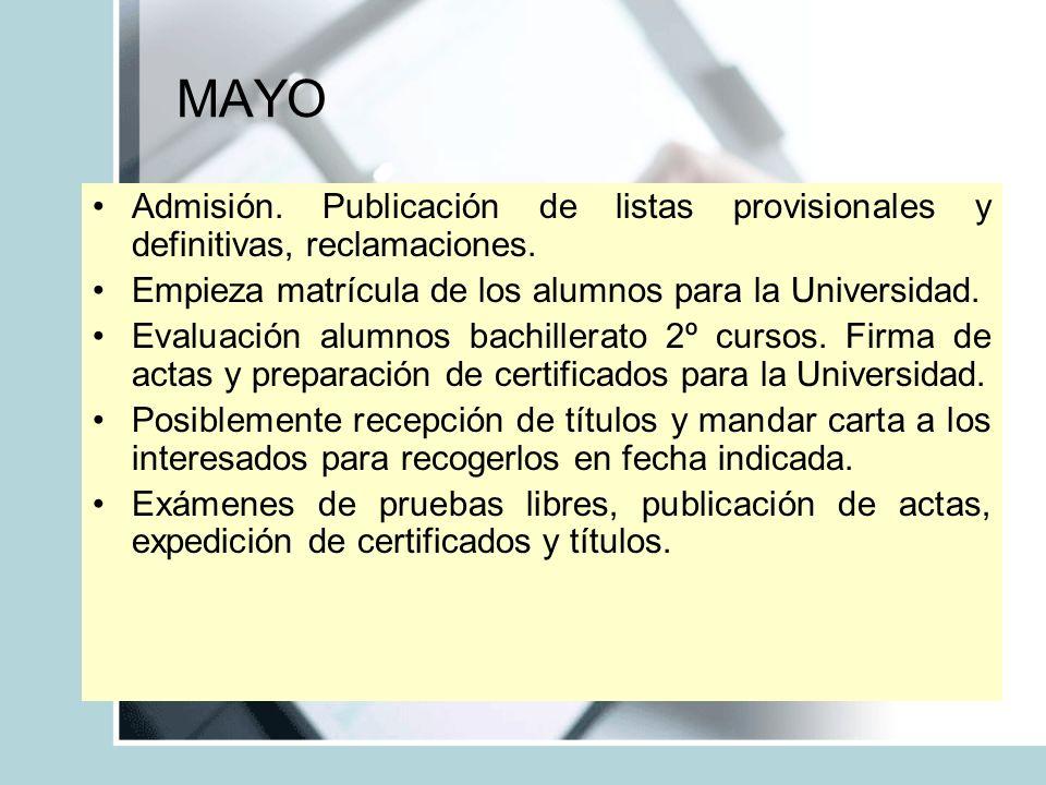 MAYO Admisión. Publicación de listas provisionales y definitivas, reclamaciones. Empieza matrícula de los alumnos para la Universidad. Evaluación alum