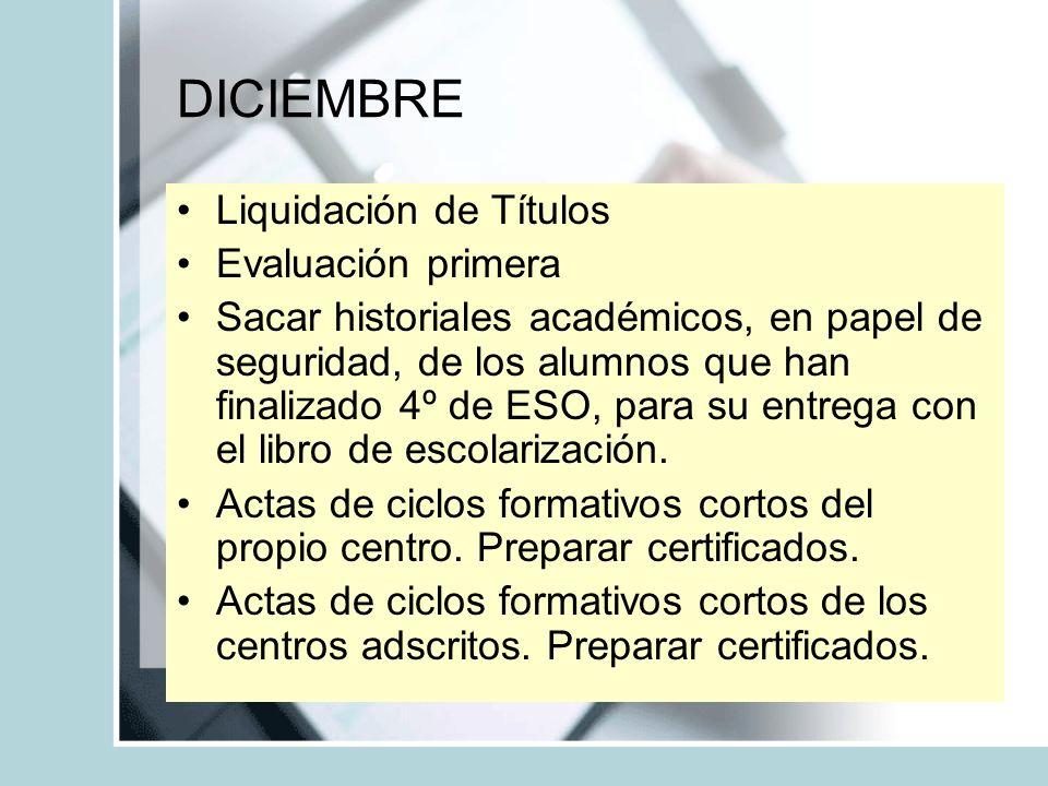 DICIEMBRE Liquidación de Títulos Evaluación primera Sacar historiales académicos, en papel de seguridad, de los alumnos que han finalizado 4º de ESO,