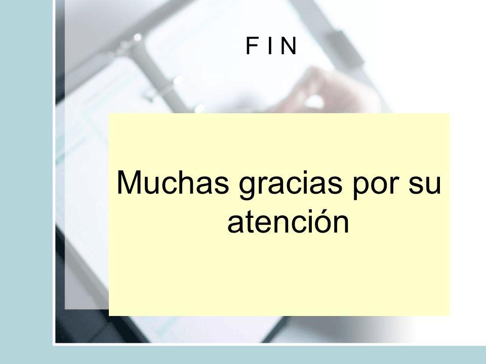 F I N Muchas gracias por su atención