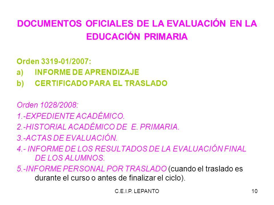 C.E.I.P. LEPANTO10 DOCUMENTOS OFICIALES DE LA EVALUACIÓN EN LA EDUCACIÓN PRIMARIA Orden 3319-01/2007: a)INFORME DE APRENDIZAJE b)CERTIFICADO PARA EL T