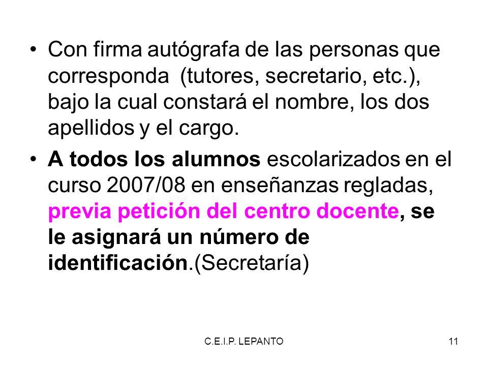 C.E.I.P. LEPANTO11 Con firma autógrafa de las personas que corresponda (tutores, secretario, etc.), bajo la cual constará el nombre, los dos apellidos
