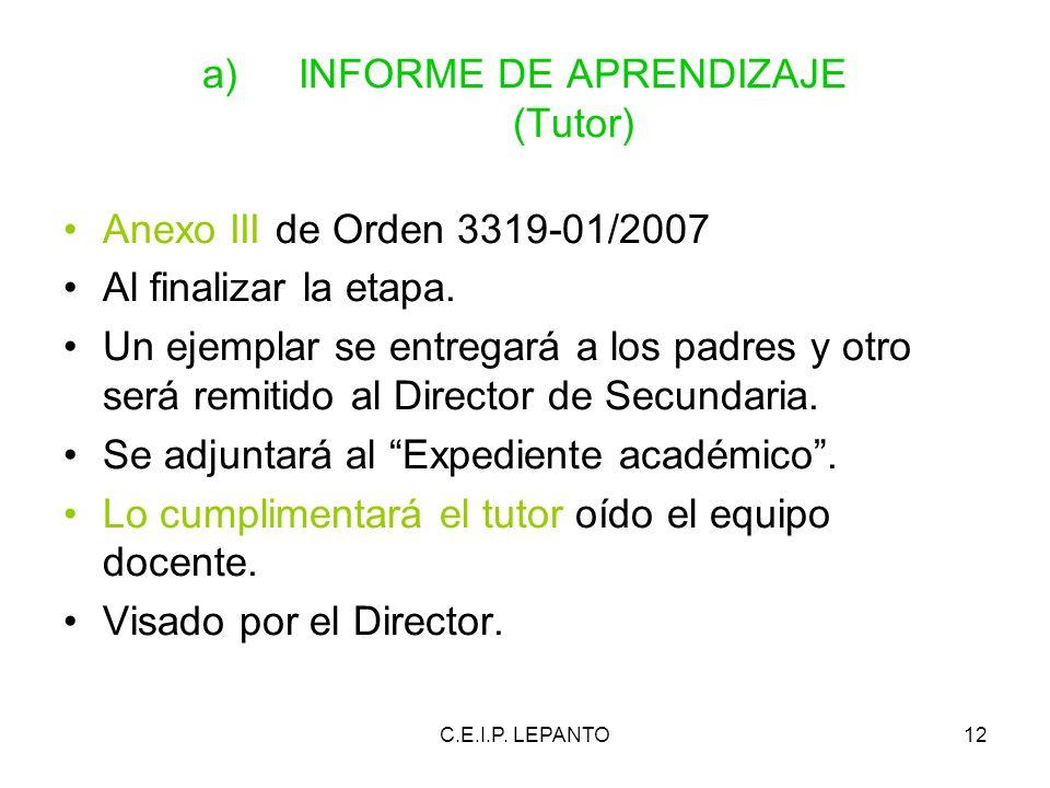 C.E.I.P. LEPANTO12 a)INFORME DE APRENDIZAJE (Tutor) Anexo III de Orden 3319-01/2007 Al finalizar la etapa. Un ejemplar se entregará a los padres y otr