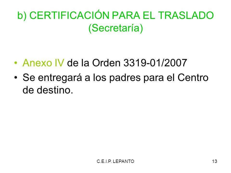 C.E.I.P. LEPANTO13 b) CERTIFICACIÓN PARA EL TRASLADO (Secretaría) Anexo IV de la Orden 3319-01/2007 Se entregará a los padres para el Centro de destin