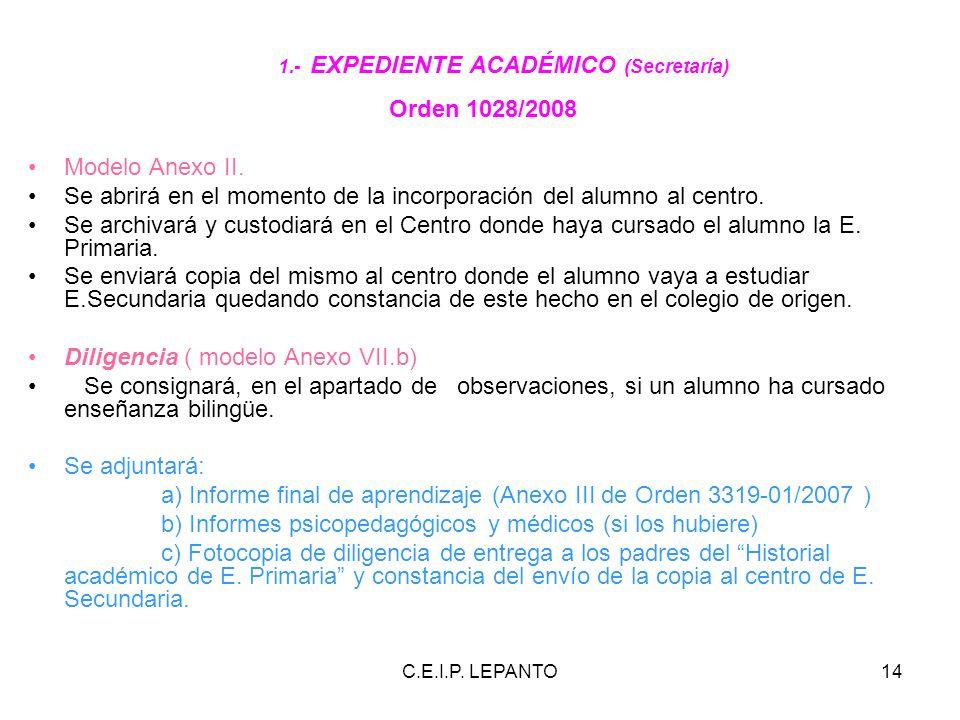 C.E.I.P. LEPANTO14 1.- EXPEDIENTE ACADÉMICO (Secretaría) Orden 1028/2008 Modelo Anexo II. Se abrirá en el momento de la incorporación del alumno al ce