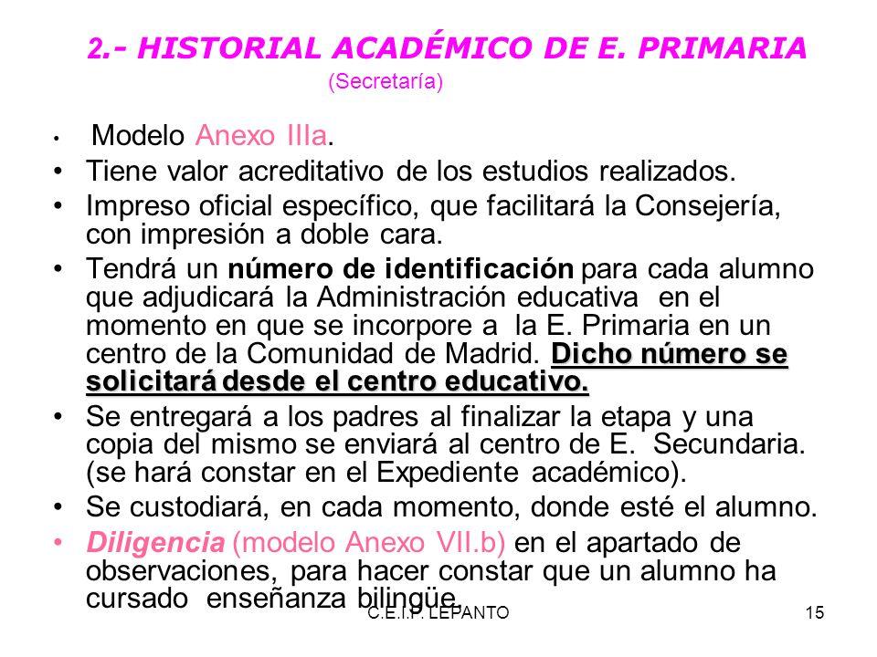 C.E.I.P. LEPANTO15 2.- HISTORIAL ACADÉMICO DE E. PRIMARIA (Secretaría) Modelo Anexo IIIa. Tiene valor acreditativo de los estudios realizados. Impreso