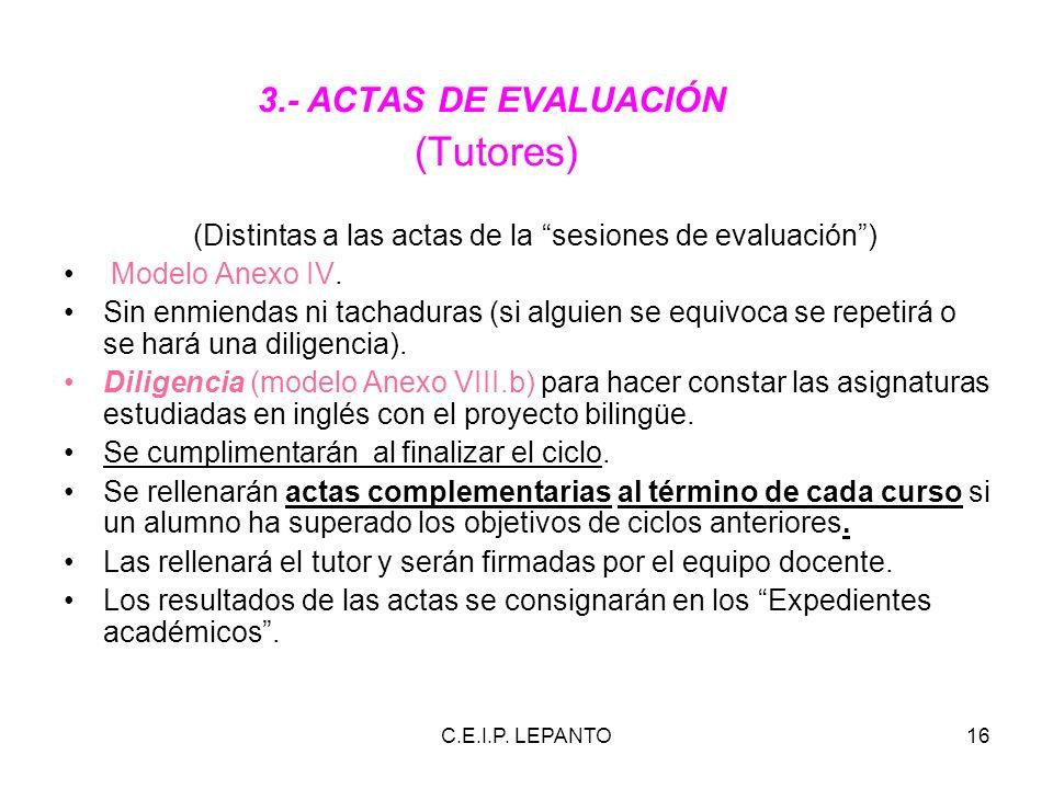 C.E.I.P. LEPANTO16 3.- ACTAS DE EVALUACIÓN (Tutores) (Distintas a las actas de la sesiones de evaluación) Modelo Anexo IV. Sin enmiendas ni tachaduras