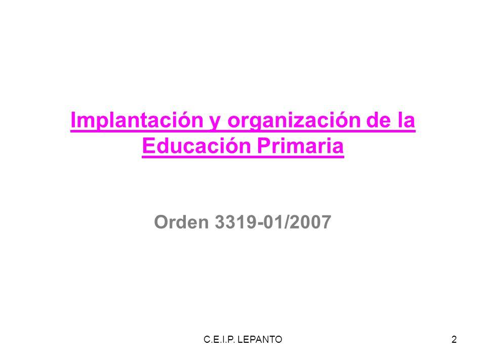 C.E.I.P. LEPANTO2 Implantación y organización de la Educación Primaria Orden 3319-01/2007