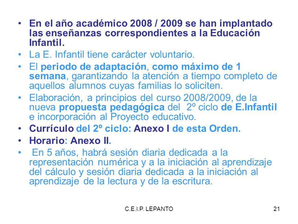 C.E.I.P. LEPANTO21 En el año académico 2008 / 2009 se han implantado las enseñanzas correspondientes a la Educación Infantil. La E. Infantil tiene car