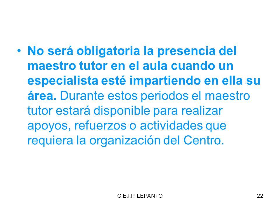C.E.I.P. LEPANTO22 No será obligatoria la presencia del maestro tutor en el aula cuando un especialista esté impartiendo en ella su área. Durante esto