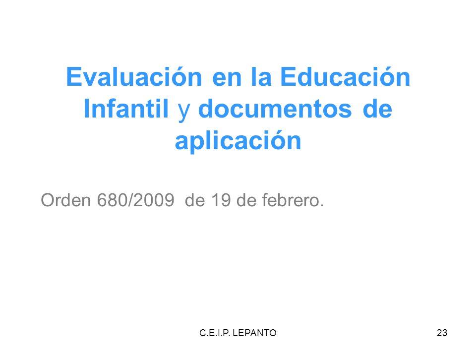 C.E.I.P. LEPANTO23 Orden 680/2009 de 19 de febrero. Evaluación en la Educación Infantil y documentos de aplicación
