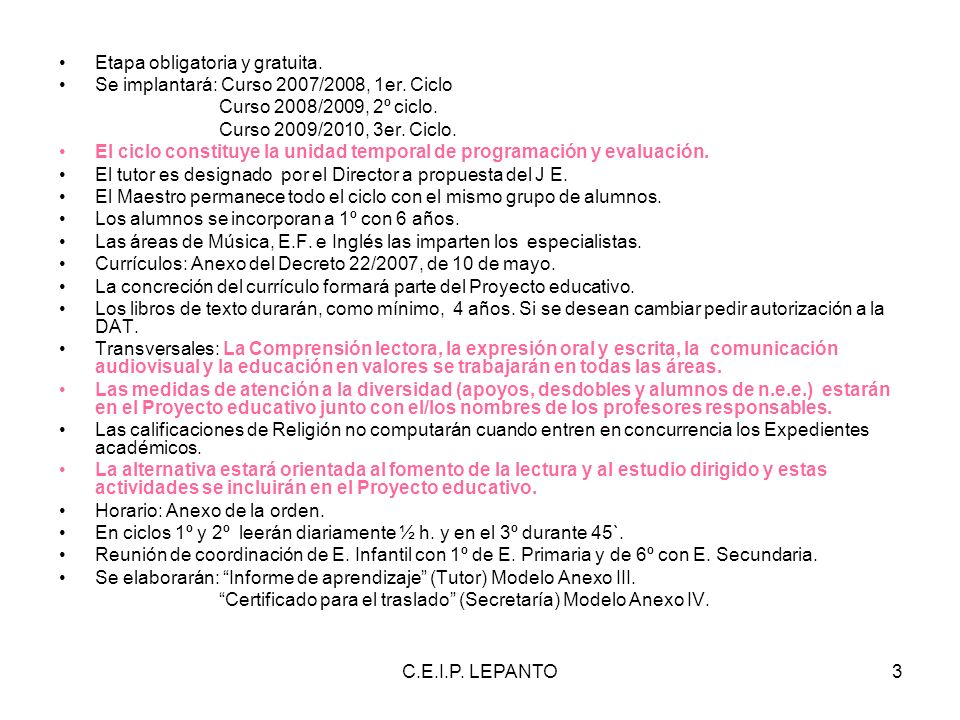 C.E.I.P. LEPANTO3 Etapa obligatoria y gratuita. Se implantará: Curso 2007/2008, 1er. Ciclo Curso 2008/2009, 2º ciclo. Curso 2009/2010, 3er. Ciclo. El