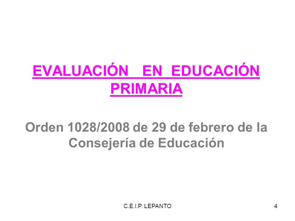 C.E.I.P. LEPANTO4 EVALUACIÓN EN EDUCACIÓN PRIMARIA Orden 1028/2008 de 29 de febrero de la Consejería de Educación