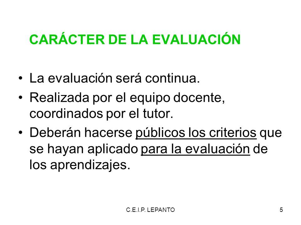 C.E.I.P. LEPANTO5 CARÁCTER DE LA EVALUACIÓN La evaluación será continua. Realizada por el equipo docente, coordinados por el tutor. Deberán hacerse pú