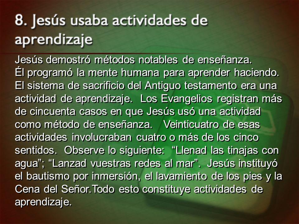 Jesús demostró métodos notables de enseñanza. Él programó la mente humana para aprender haciendo. El sistema de sacrificio del Antiguo testamento era