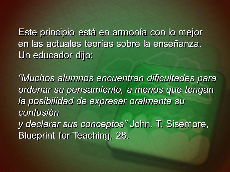 Este principio está en armonía con lo mejor en las actuales teorías sobre la enseñanza. Un educador dijo: Muchos alumnos encuentran dificultades para