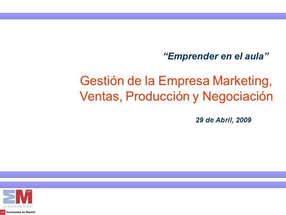 Emprender en el aula 29 de Abril, 2009 Gestión de la Empresa Marketing, Ventas, Producción y Negociación