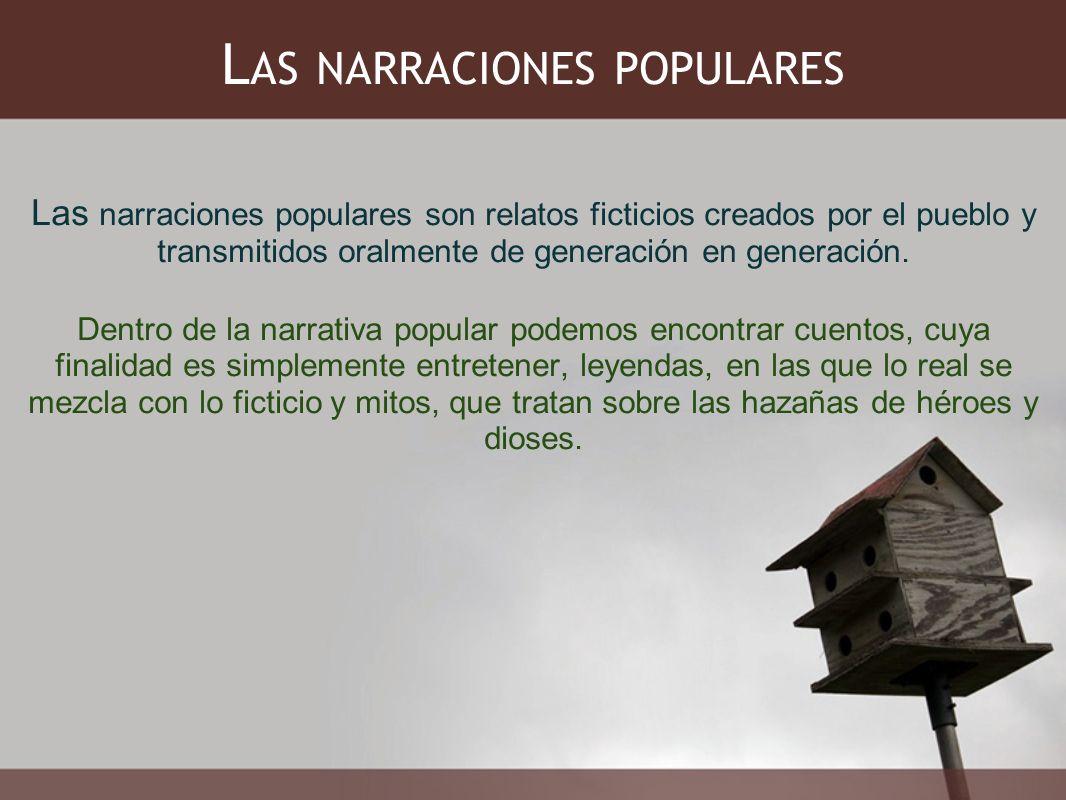 L AS NARRACIONES POPULARES Las narraciones populares son relatos ficticios creados por el pueblo y transmitidos oralmente de generación en generación.