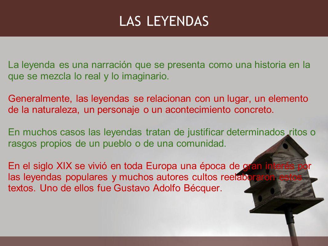 LAS LEYENDAS La leyenda es una narración que se presenta como una historia en la que se mezcla lo real y lo imaginario. Generalmente, las leyendas se