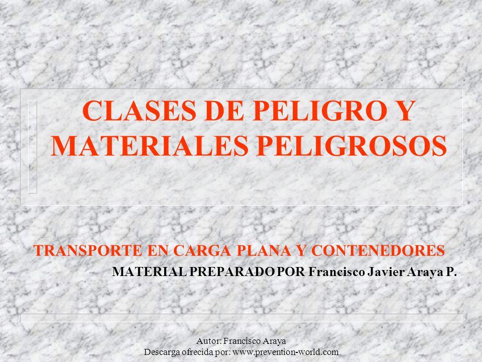 Autor: Francisco Araya Descarga ofrecida por: www.prevention-world.com CLASES DE PELIGRO Y MATERIALES PELIGROSOS CAPACITACION PREPARADA PARA LAS CLASES DE RIESGOS: CLASE 3 LIQUIDOS INFLAMABLES CLASE 5 COMBURENTES Y PEROXIDOS ORGANICOS CLASE 6 VENENOSOS CLASE 8 CORROSIVOS.