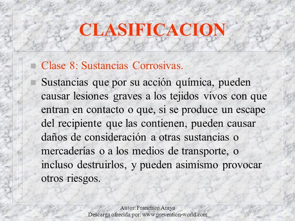Autor: Francisco Araya Descarga ofrecida por: www.prevention-world.com CLASIFICACION n Clase 8: Sustancias Corrosivas. n Sustancias que por su acción