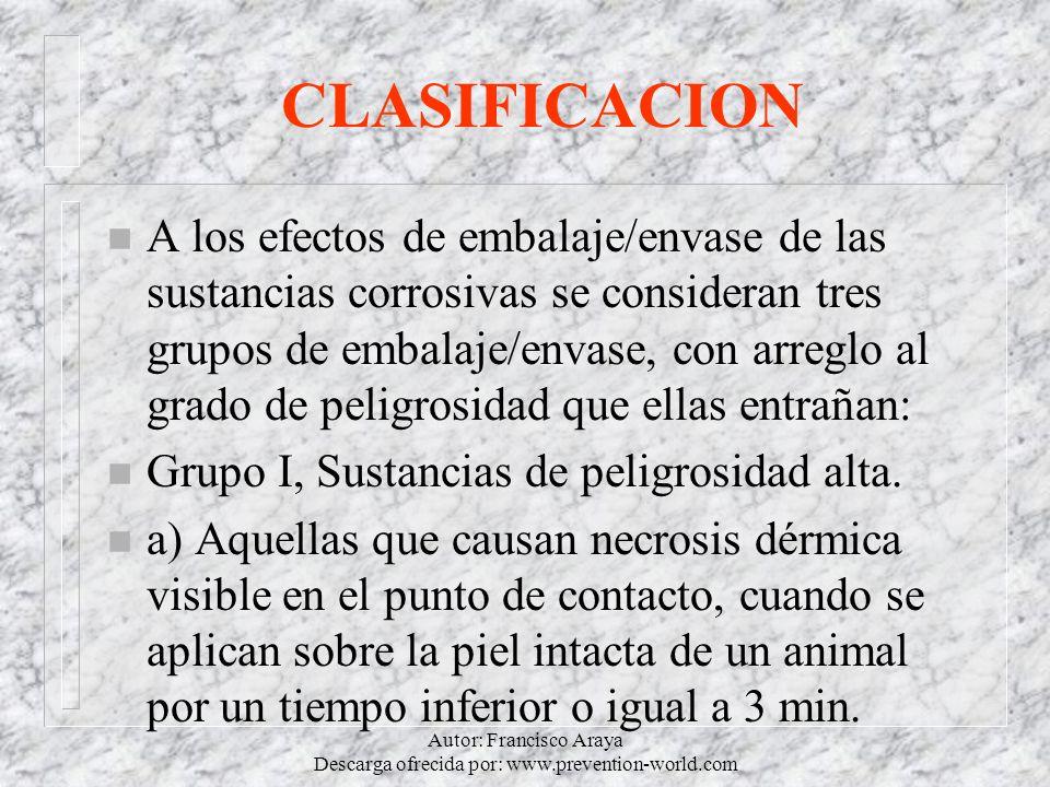 Autor: Francisco Araya Descarga ofrecida por: www.prevention-world.com CLASIFICACION n A los efectos de embalaje/envase de las sustancias corrosivas s
