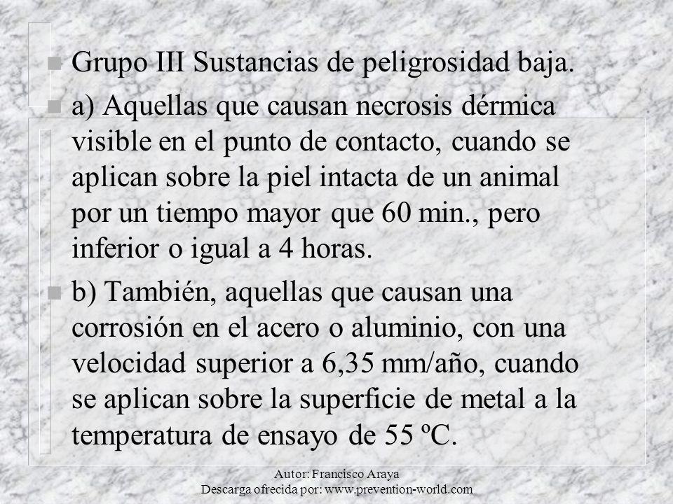 Autor: Francisco Araya Descarga ofrecida por: www.prevention-world.com n Grupo III Sustancias de peligrosidad baja. n a) Aquellas que causan necrosis