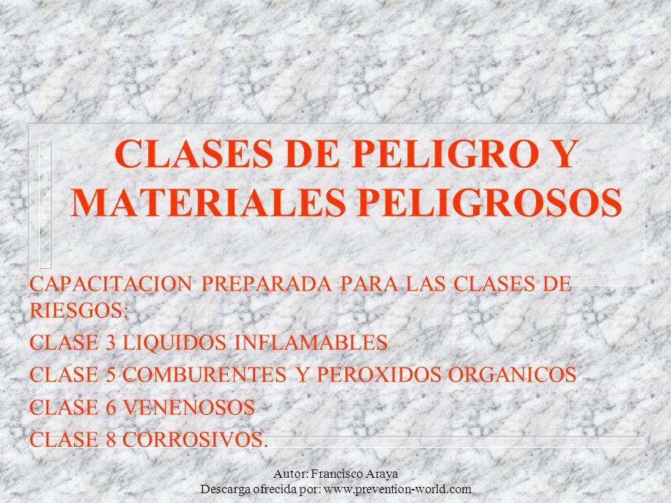 Autor: Francisco Araya Descarga ofrecida por: www.prevention-world.com CLASES DE PELIGRO Y MATERIALES PELIGROSOS CAPACITACION PREPARADA PARA LAS CLASE