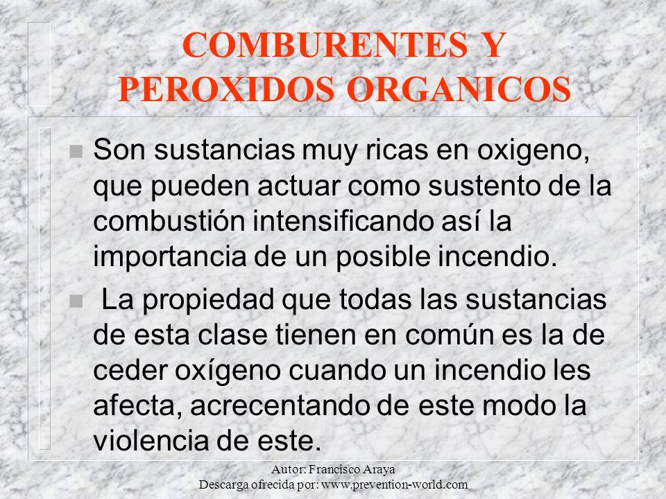 Autor: Francisco Araya Descarga ofrecida por: www.prevention-world.com COMBURENTES Y PEROXIDOS ORGANICOS n Son sustancias muy ricas en oxigeno, que pu