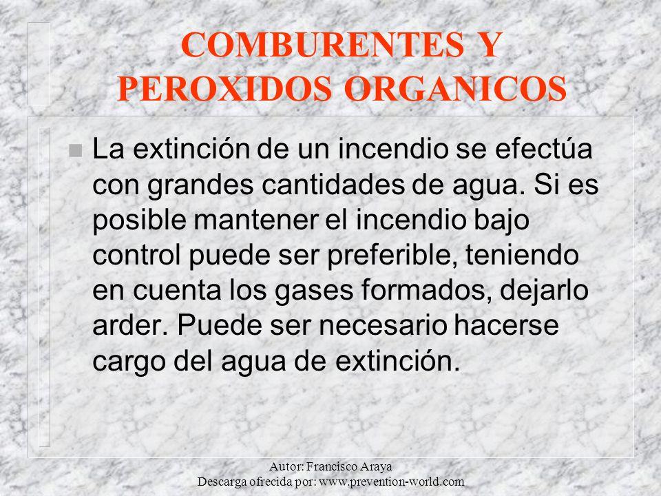 Autor: Francisco Araya Descarga ofrecida por: www.prevention-world.com COMBURENTES Y PEROXIDOS ORGANICOS n La extinción de un incendio se efectúa con