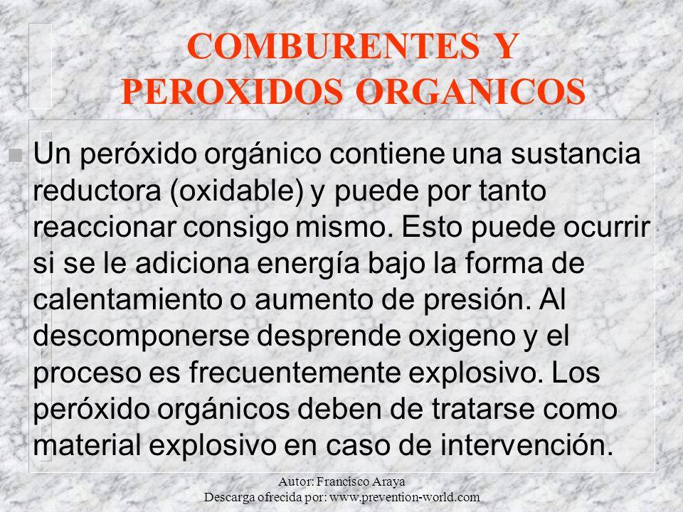Autor: Francisco Araya Descarga ofrecida por: www.prevention-world.com COMBURENTES Y PEROXIDOS ORGANICOS n Un peróxido orgánico contiene una sustancia