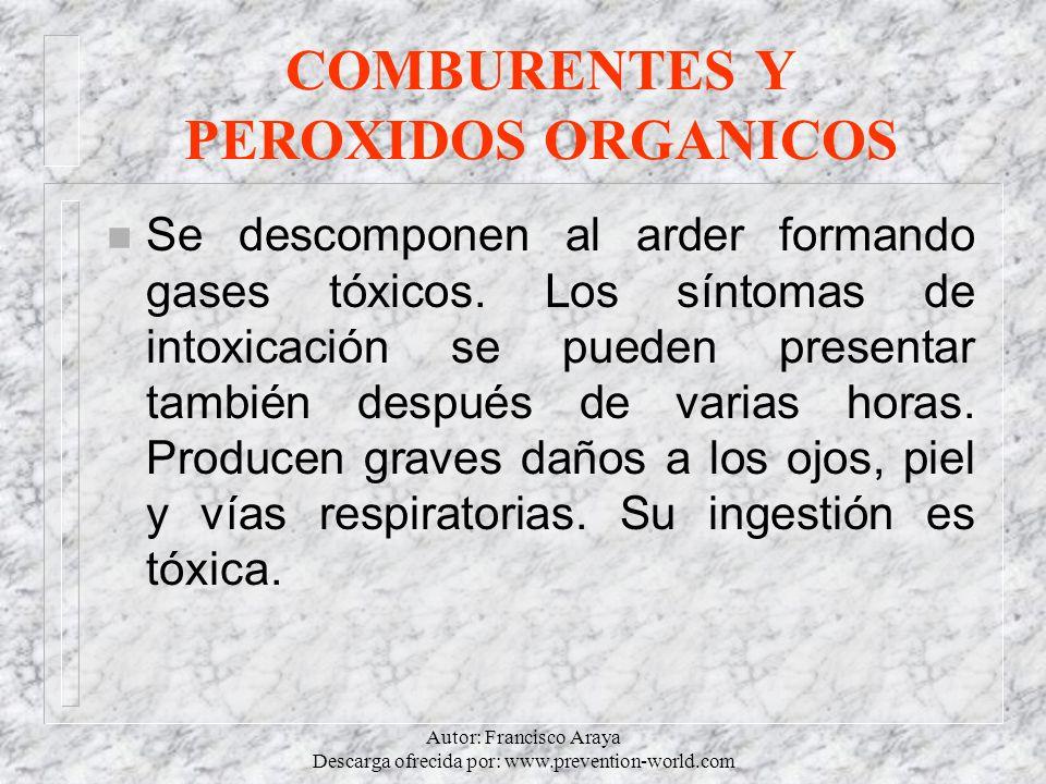 Autor: Francisco Araya Descarga ofrecida por: www.prevention-world.com COMBURENTES Y PEROXIDOS ORGANICOS n Se descomponen al arder formando gases tóxi