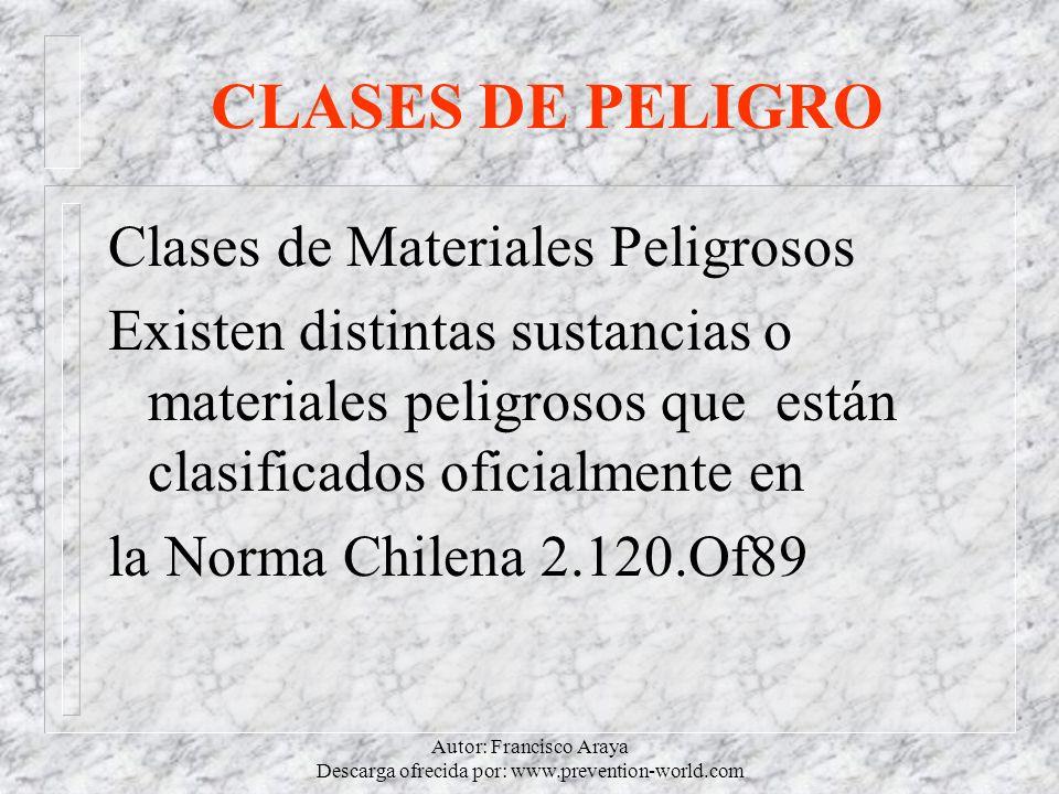 Autor: Francisco Araya Descarga ofrecida por: www.prevention-world.com CLASES DE PELIGRO Clases de Materiales Peligrosos Existen distintas sustancias