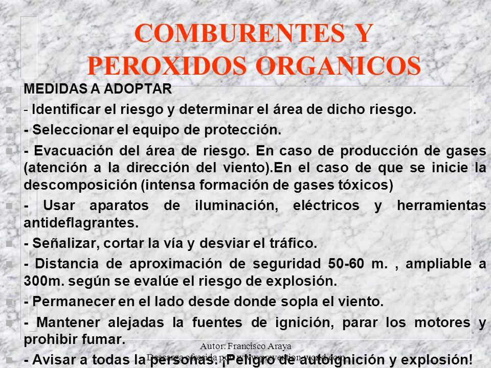Autor: Francisco Araya Descarga ofrecida por: www.prevention-world.com COMBURENTES Y PEROXIDOS ORGANICOS n MEDIDAS A ADOPTAR n - Identificar el riesgo