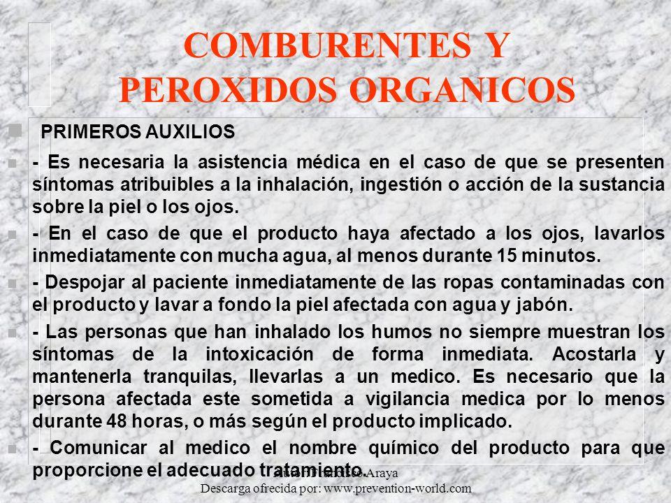 Autor: Francisco Araya Descarga ofrecida por: www.prevention-world.com COMBURENTES Y PEROXIDOS ORGANICOS n PRIMEROS AUXILIOS n - Es necesaria la asist