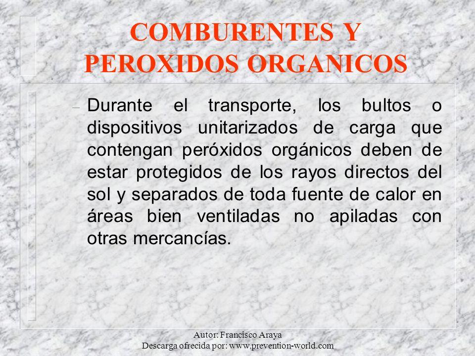 Autor: Francisco Araya Descarga ofrecida por: www.prevention-world.com COMBURENTES Y PEROXIDOS ORGANICOS – Durante el transporte, los bultos o disposi