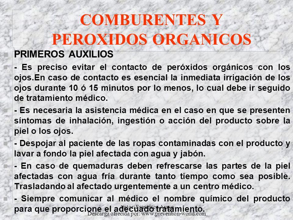 Autor: Francisco Araya Descarga ofrecida por: www.prevention-world.com COMBURENTES Y PEROXIDOS ORGANICOS n PRIMEROS AUXILIOS n - Es preciso evitar el