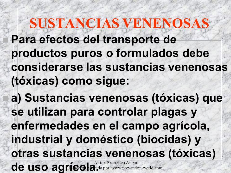 Autor: Francisco Araya Descarga ofrecida por: www.prevention-world.com SUSTANCIAS VENENOSAS n Para efectos del transporte de productos puros o formula