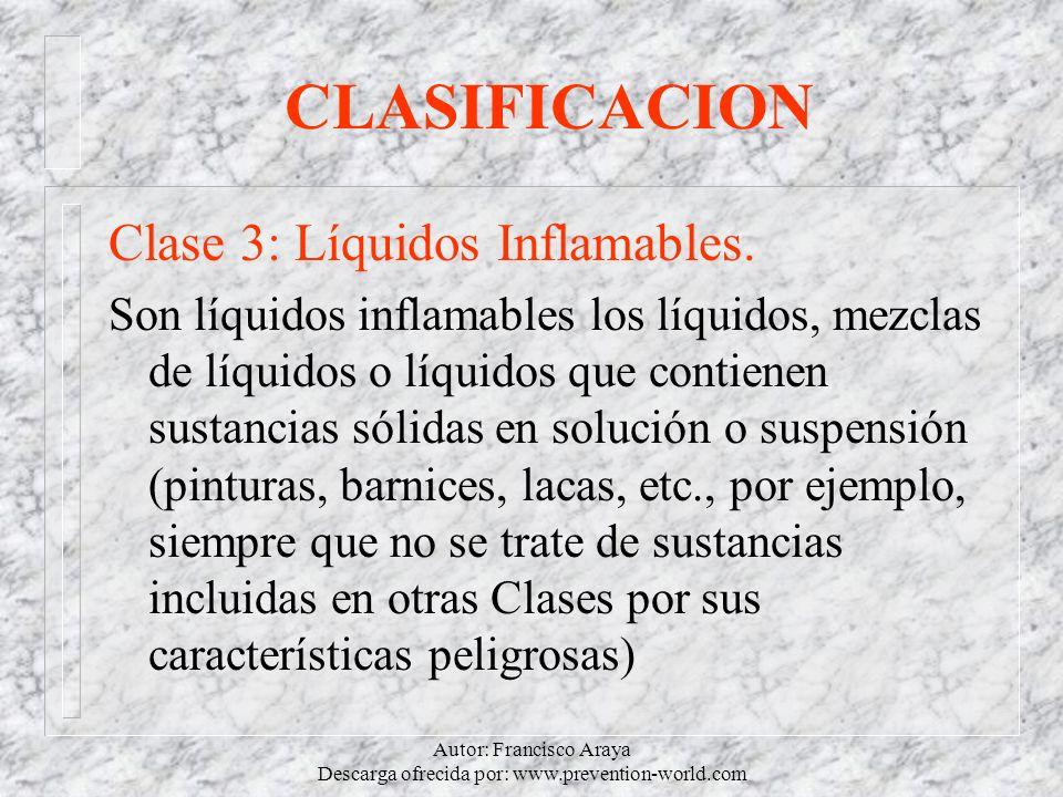 Autor: Francisco Araya Descarga ofrecida por: www.prevention-world.com CLASIFICACION Clase 3: Líquidos Inflamables. Son líquidos inflamables los líqui
