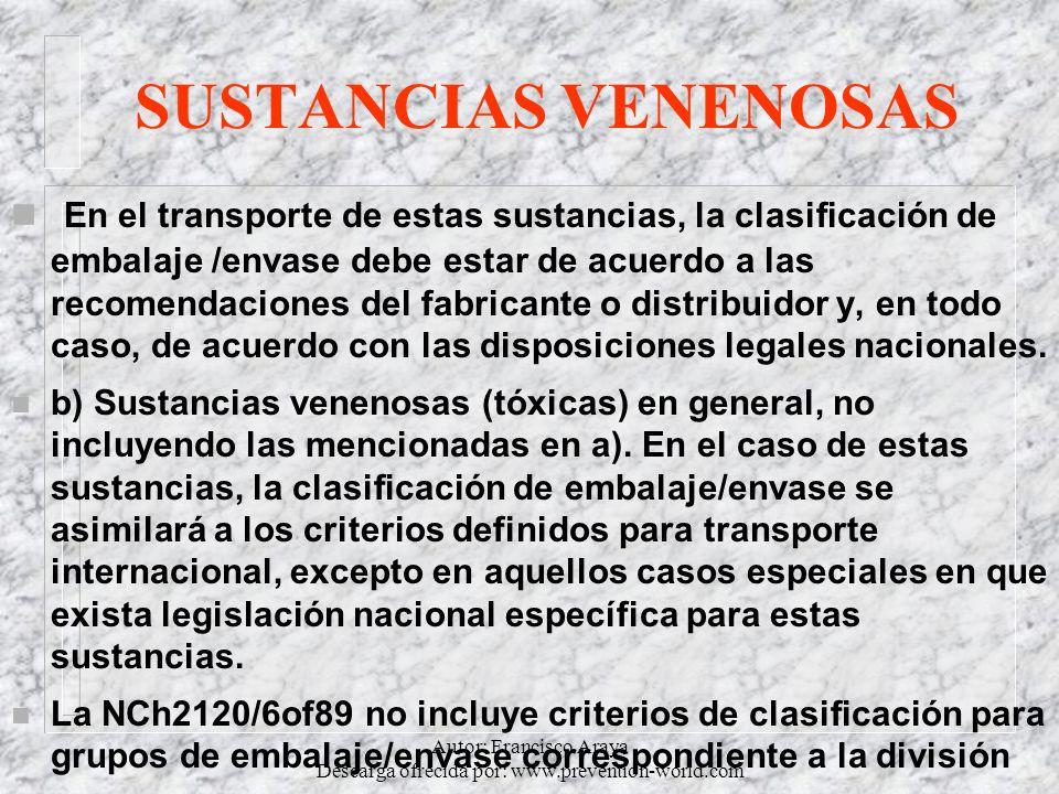 Autor: Francisco Araya Descarga ofrecida por: www.prevention-world.com SUSTANCIAS VENENOSAS n En el transporte de estas sustancias, la clasificación d