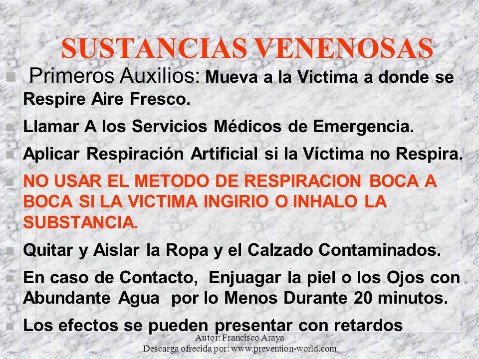 Autor: Francisco Araya Descarga ofrecida por: www.prevention-world.com SUSTANCIAS VENENOSAS n Primeros Auxilios: Mueva a la Victima a donde se Respire