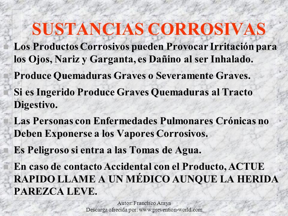 Autor: Francisco Araya Descarga ofrecida por: www.prevention-world.com SUSTANCIAS CORROSIVAS n Los Productos Corrosivos pueden Provocar Irritación par