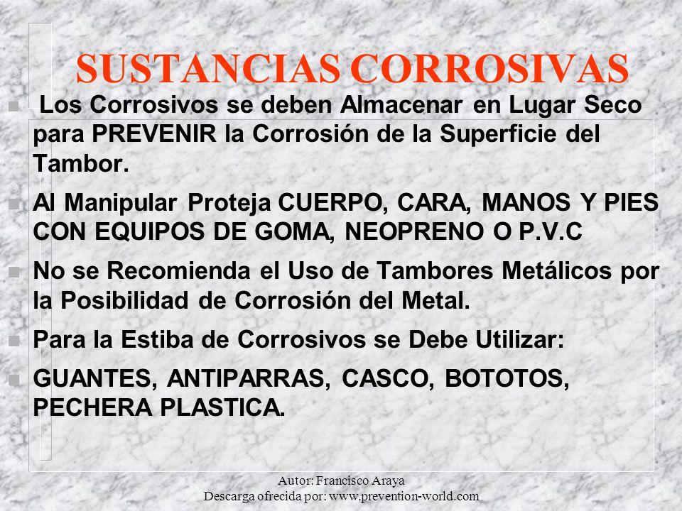 Autor: Francisco Araya Descarga ofrecida por: www.prevention-world.com SUSTANCIAS CORROSIVAS n Los Corrosivos se deben Almacenar en Lugar Seco para PR