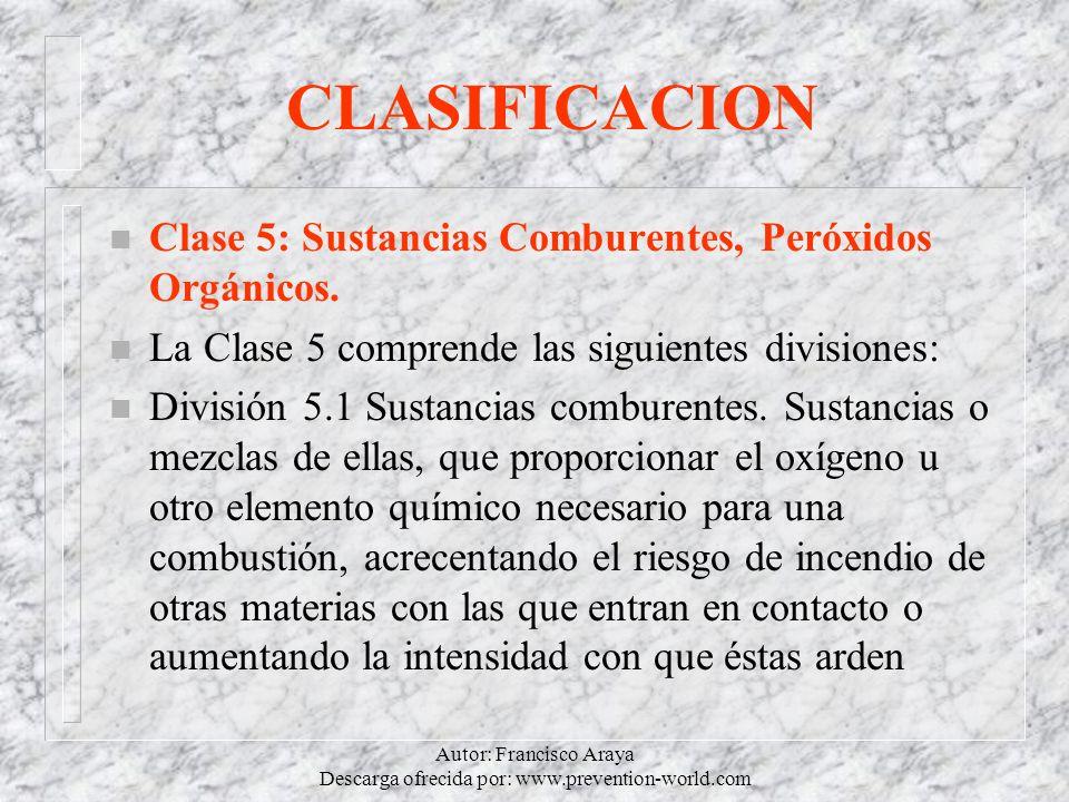 Autor: Francisco Araya Descarga ofrecida por: www.prevention-world.com CLASIFICACION n Clase 5: Sustancias Comburentes, Peróxidos Orgánicos. n La Clas