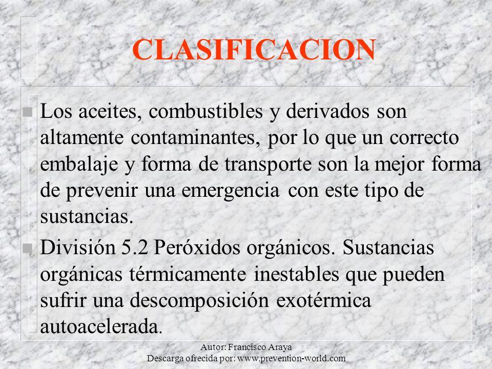 Autor: Francisco Araya Descarga ofrecida por: www.prevention-world.com CLASIFICACION n Los aceites, combustibles y derivados son altamente contaminant