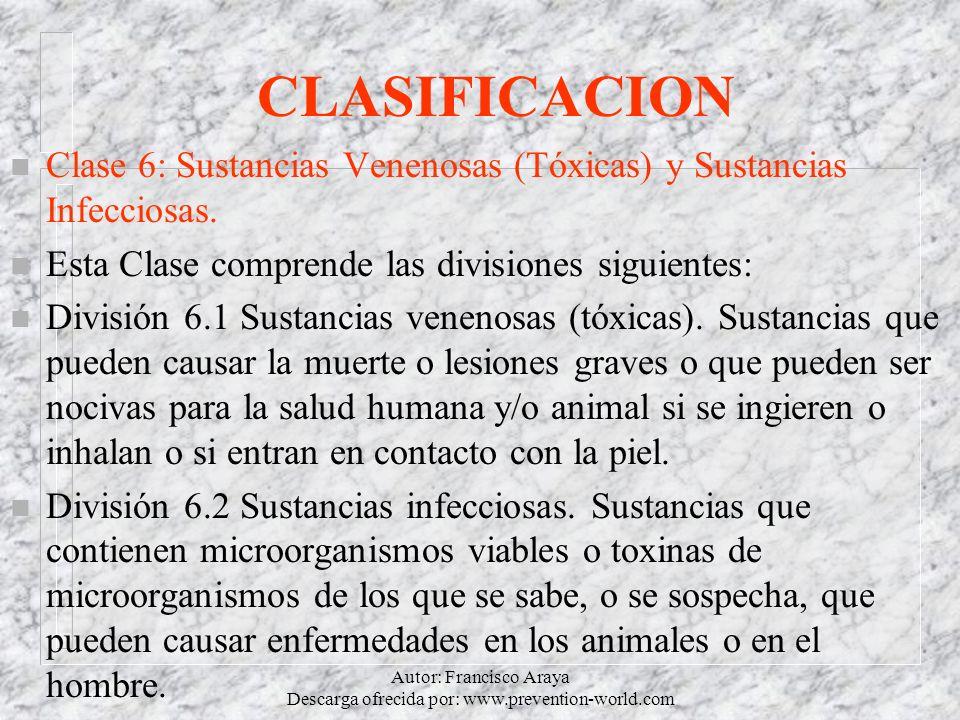 Autor: Francisco Araya Descarga ofrecida por: www.prevention-world.com CLASIFICACION n Clase 6: Sustancias Venenosas (Tóxicas) y Sustancias Infecciosa