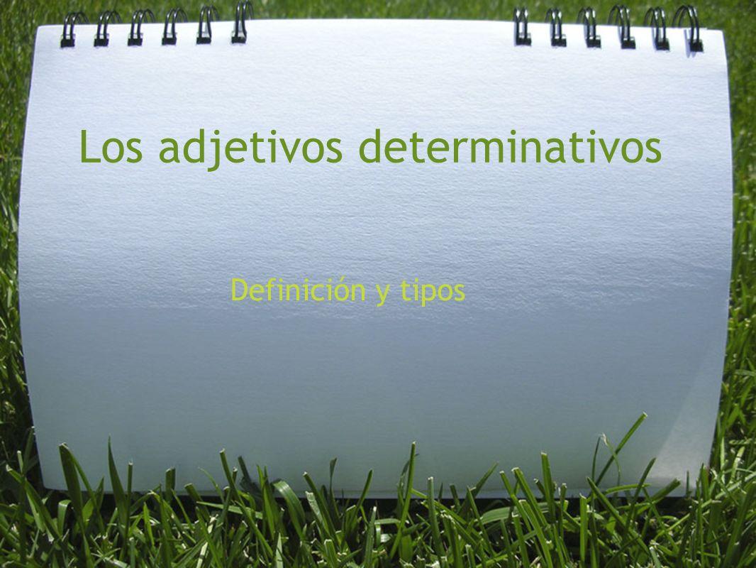 Los adjetivos determinativos Son palabras variables que sirven para concretar el sustantivo y marcar su género y número.