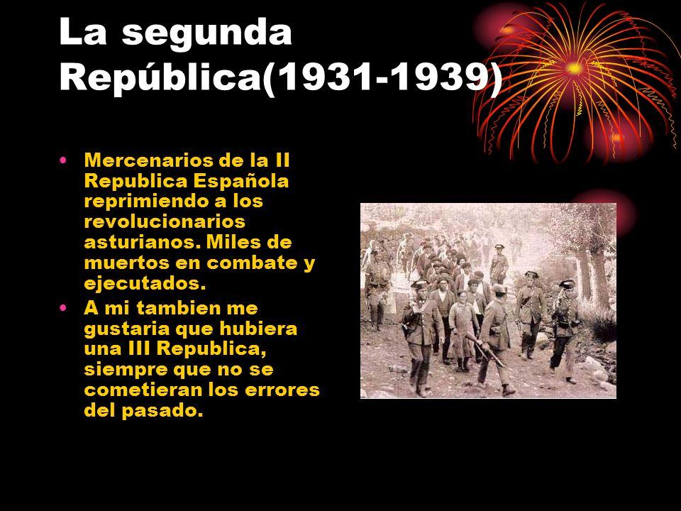 La segunda República(1931-1939) Mercenarios de la II Republica Española reprimiendo a los revolucionarios asturianos. Miles de muertos en combate y ej